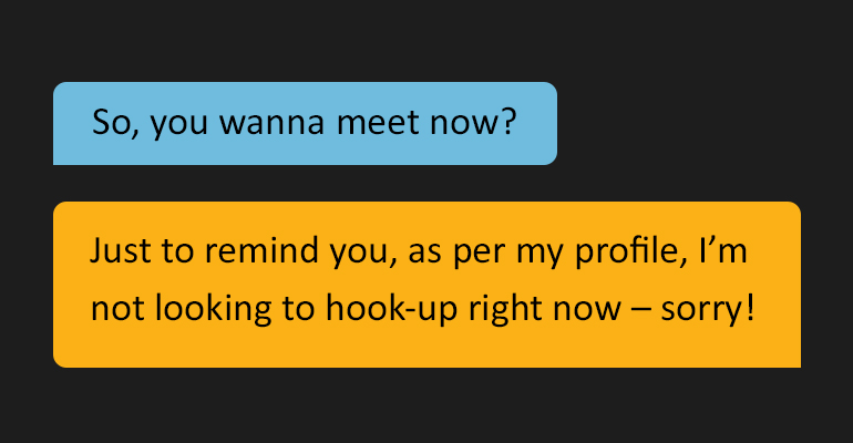 text message bubble reading: 'So, you want to meet up?' Followed by: 'Just to remind you, as per my profile, I'm not looking to hook-up right now – sorry!'